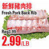 Fresh Pork Back Rib - $2.99/lb