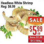 Headless White Shrimp - $5.99/lb ($1.00 off)